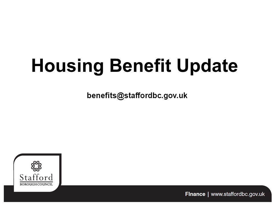 Housing Benefit Update benefits@staffordbc.gov.uk