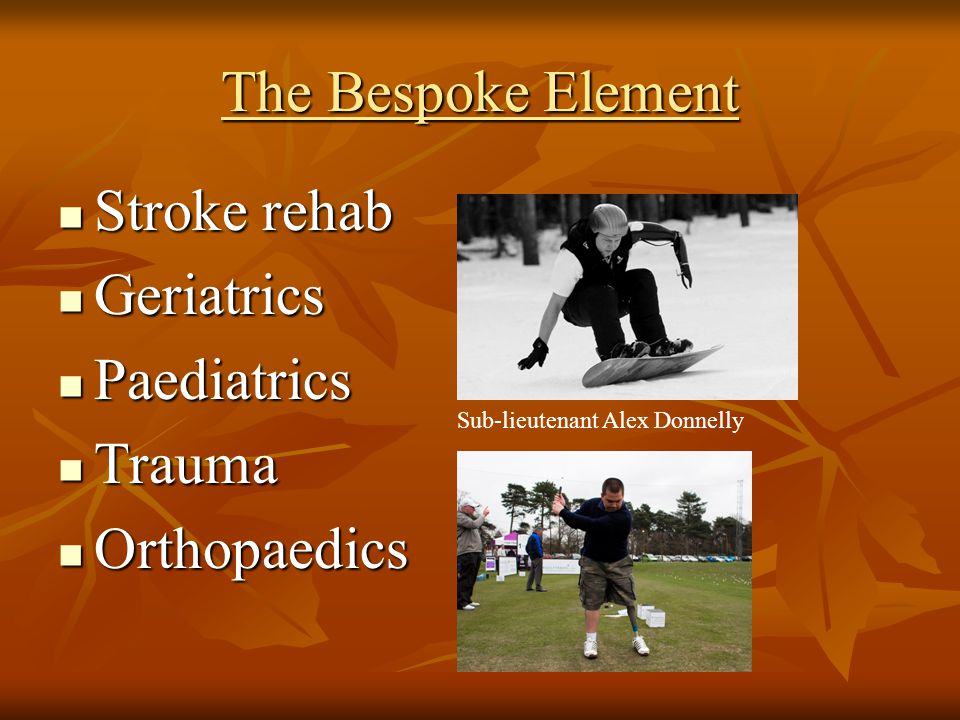 The Bespoke Element Stroke rehab Stroke rehab Geriatrics Geriatrics Paediatrics Paediatrics Trauma Trauma Orthopaedics Orthopaedics Sub-lieutenant Alex Donnelly