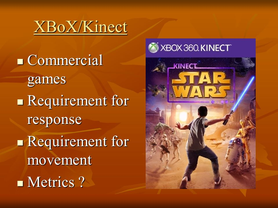 XBoX/Kinect Commercial games Commercial games Requirement for response Requirement for response Requirement for movement Requirement for movement Metrics .