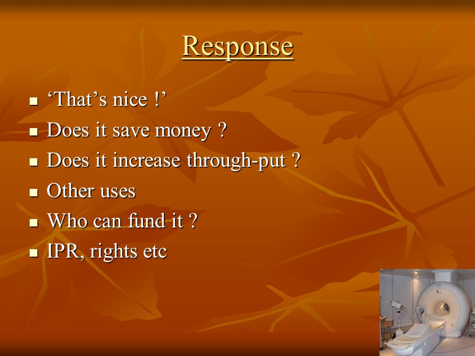 Response 'That's nice !' 'That's nice !' Does it save money ? Does it save money ? Does it increase through-put ? Does it increase through-put ? Other