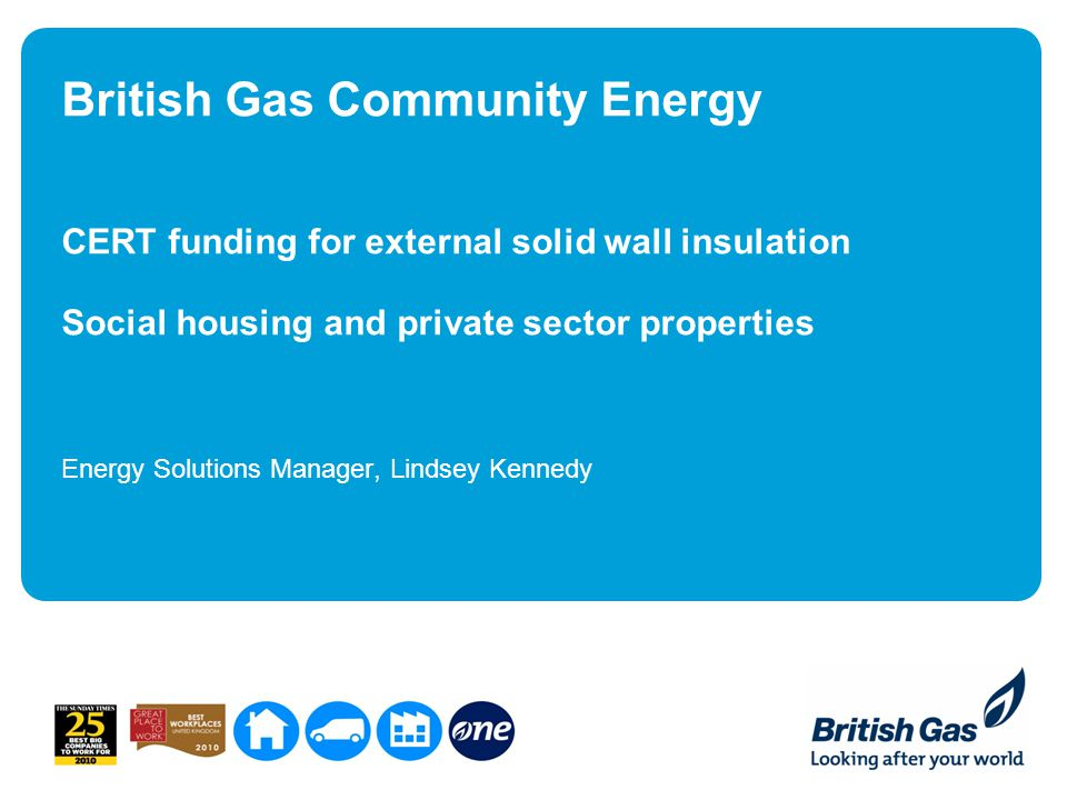 British Gas Community Energy CERT funding for external solid wall insulation Social housing and private sector properties Energy Solutions Manager, Li