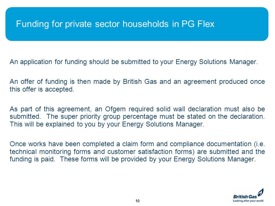 Funding for private sector households in PG Flex An application for funding should be submitted to your Energy Solutions Manager.