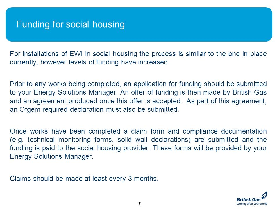 Funding for social housing For installations of EWI in social housing the process is similar to the one in place currently, however levels of funding have increased.