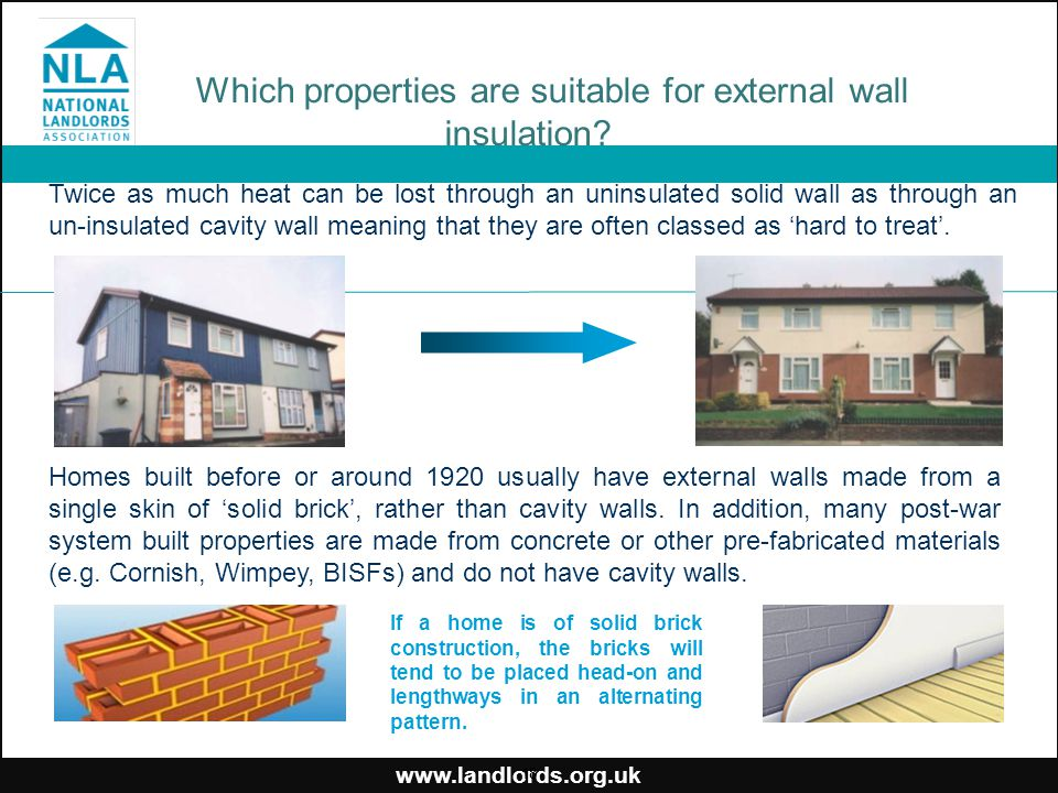 www.landlords.org.uk Which properties are suitable for external wall insulation? Twice as much heat can be lost through an uninsulated solid wall as t