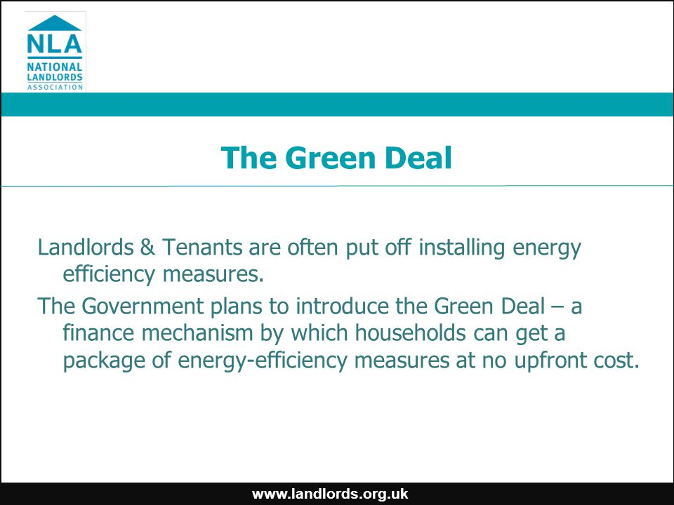 Landlords & Tenants are often put off installing energy efficiency measures. The Government plans to introduce the Green Deal – a finance mechanism by