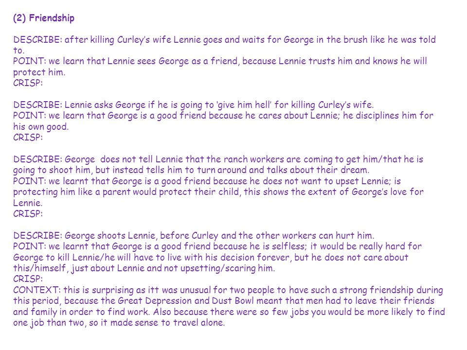 (2) Friendship DESCRIBE: after killing Curley's wife Lennie goes and waits for George in the brush like he was told to. POINT: we learn that Lennie se