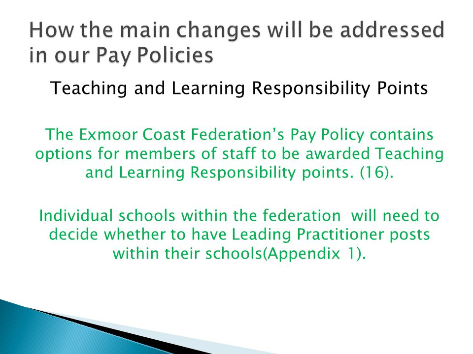 Teaching and Learning Responsibility Points The Exmoor Coast Federation's Pay Policy contains options for members of staff to be awarded Teaching and Learning Responsibility points.