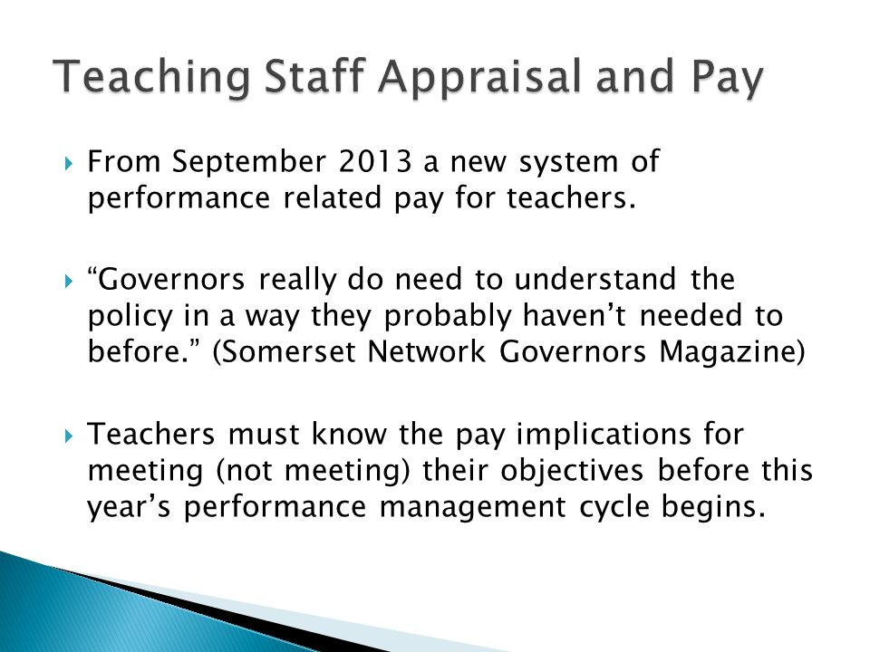  From September 2013 a new system of performance related pay for teachers.
