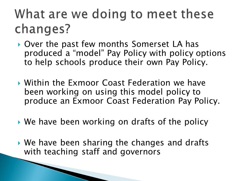  Over the past few months Somerset LA has produced a model Pay Policy with policy options to help schools produce their own Pay Policy.
