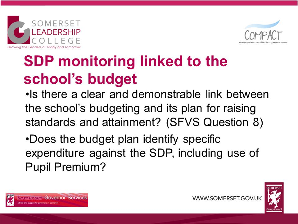 SDP monitoring linked to the school's budget Is there a clear and demonstrable link between the school's budgeting and its plan for raising standards and attainment.