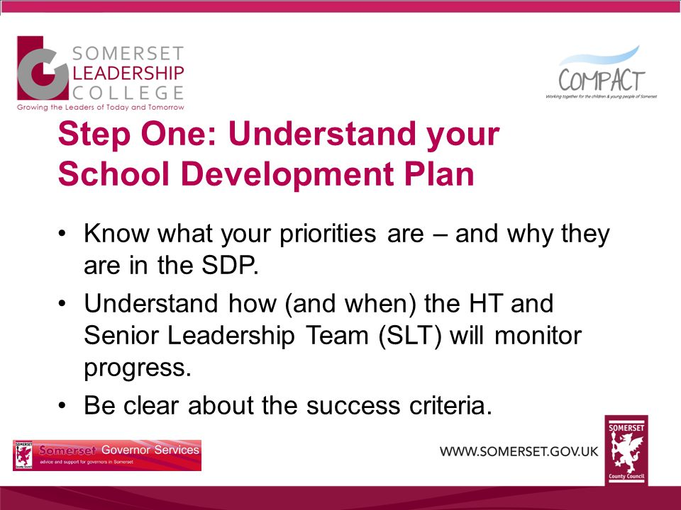 Step One: Understand your School Development Plan Know what your priorities are – and why they are in the SDP.