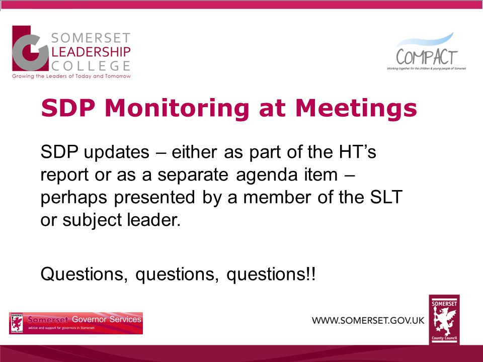 SDP Monitoring at Meetings SDP updates – either as part of the HT's report or as a separate agenda item – perhaps presented by a member of the SLT or subject leader.