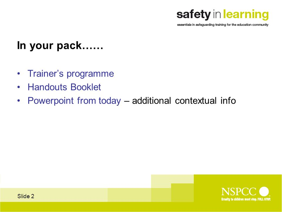 Slide 2 In your pack…… Trainer's programme Handouts Booklet Powerpoint from today – additional contextual info