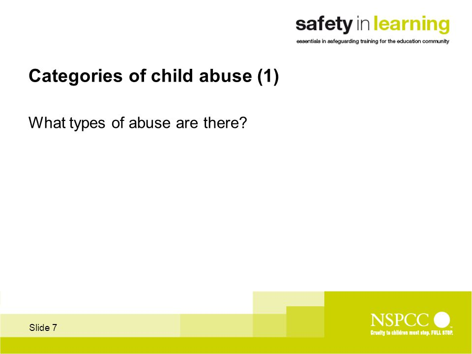 Slide 7 Categories of child abuse (1) What types of abuse are there