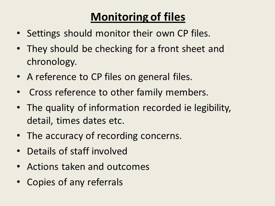 Monitoring of files Settings should monitor their own CP files. They should be checking for a front sheet and chronology. A reference to CP files on g