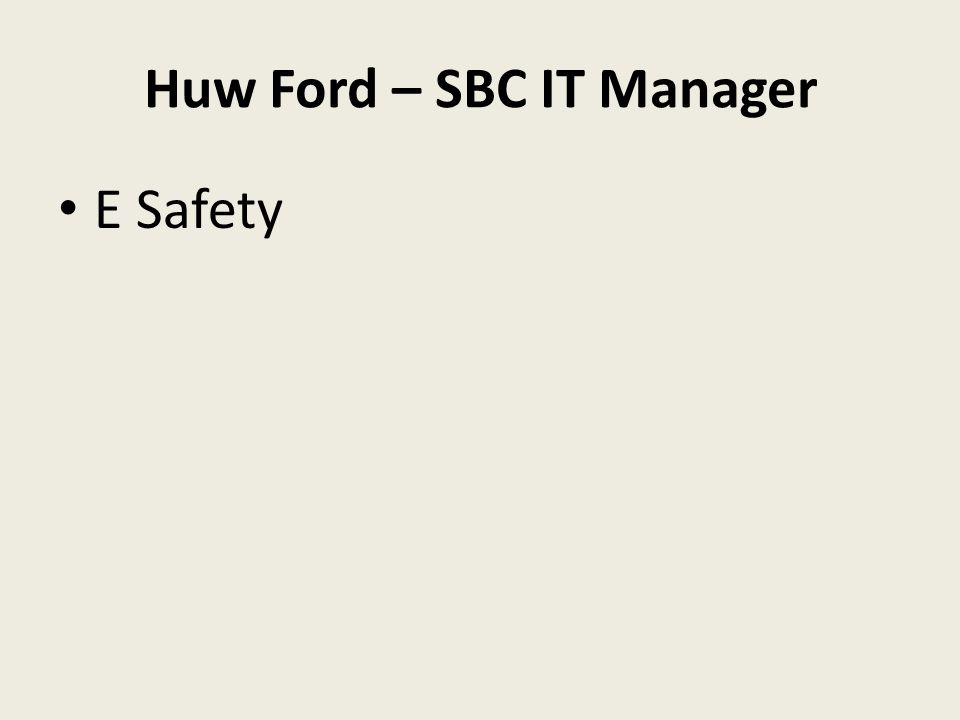 Huw Ford – SBC IT Manager E Safety