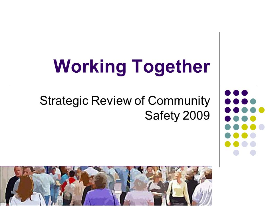 Working Together Strategic Review of Community Safety 2009