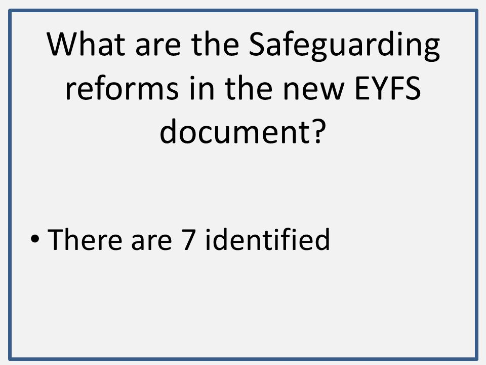 What are the Safeguarding reforms in the new EYFS document? There are 7 identified