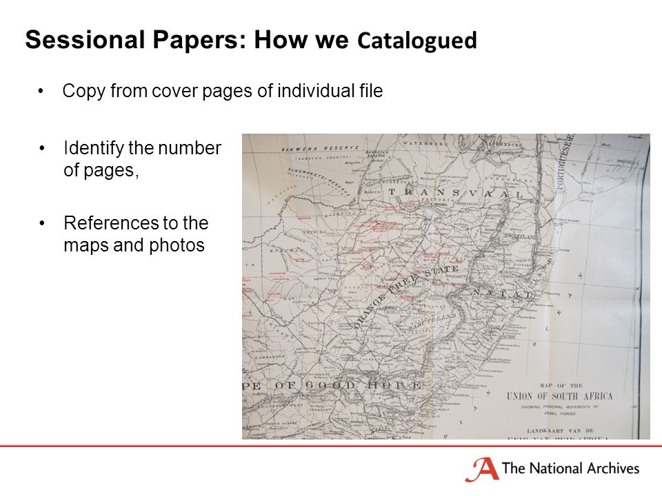 Sessional Papers: How we Catalogued Copy from cover pages of individual file Identify the number of pages, References to the maps and photos