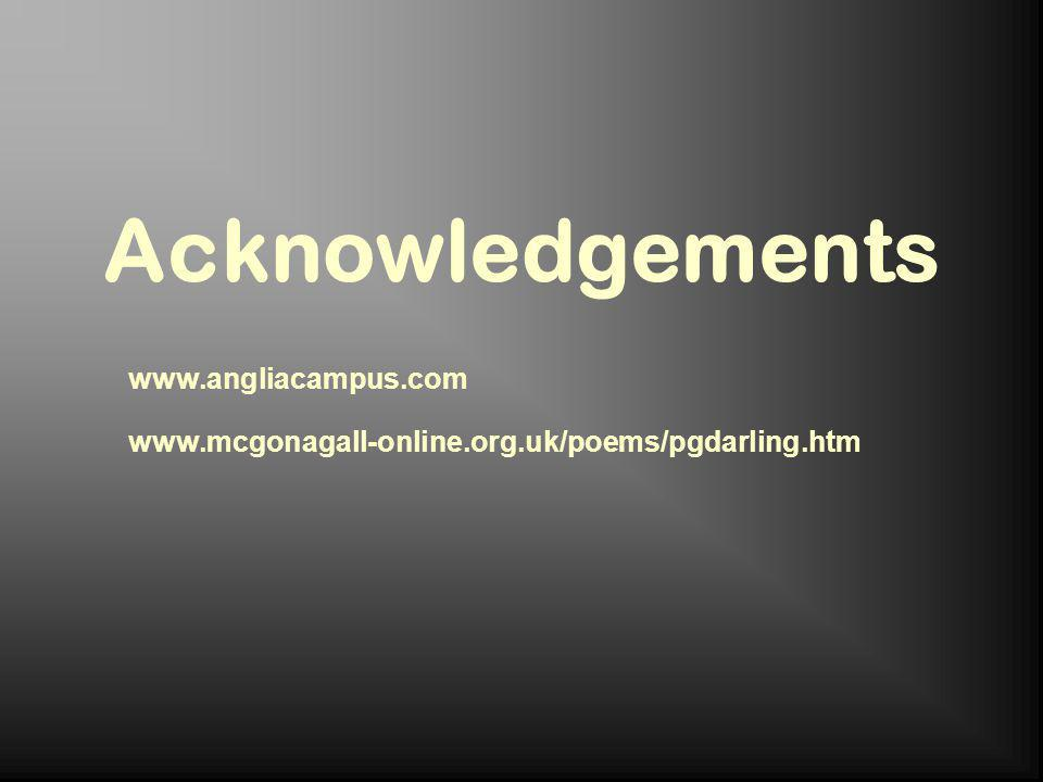Acknowledgements www.angliacampus.com www.mcgonagall-online.org.uk/poems/pgdarling.htm