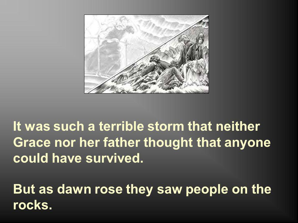 It was such a terrible storm that neither Grace nor her father thought that anyone could have survived.