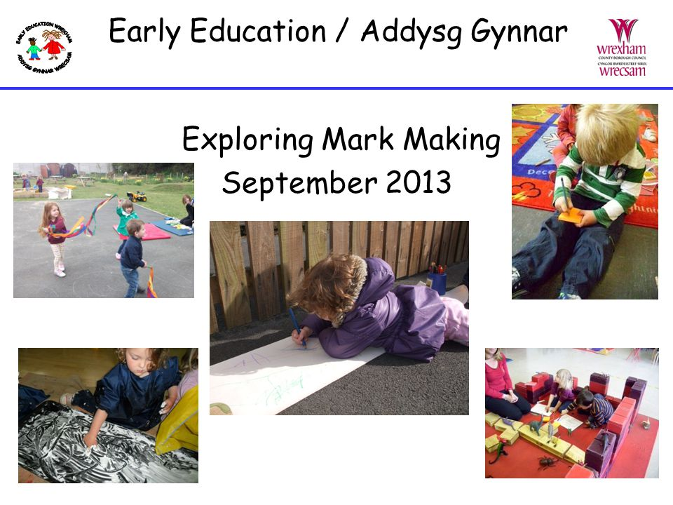 Exploring Mark Making Edrych ar Greu Marciau Observe and Listen to children as they Mark Make Movement of a WaspJumping
