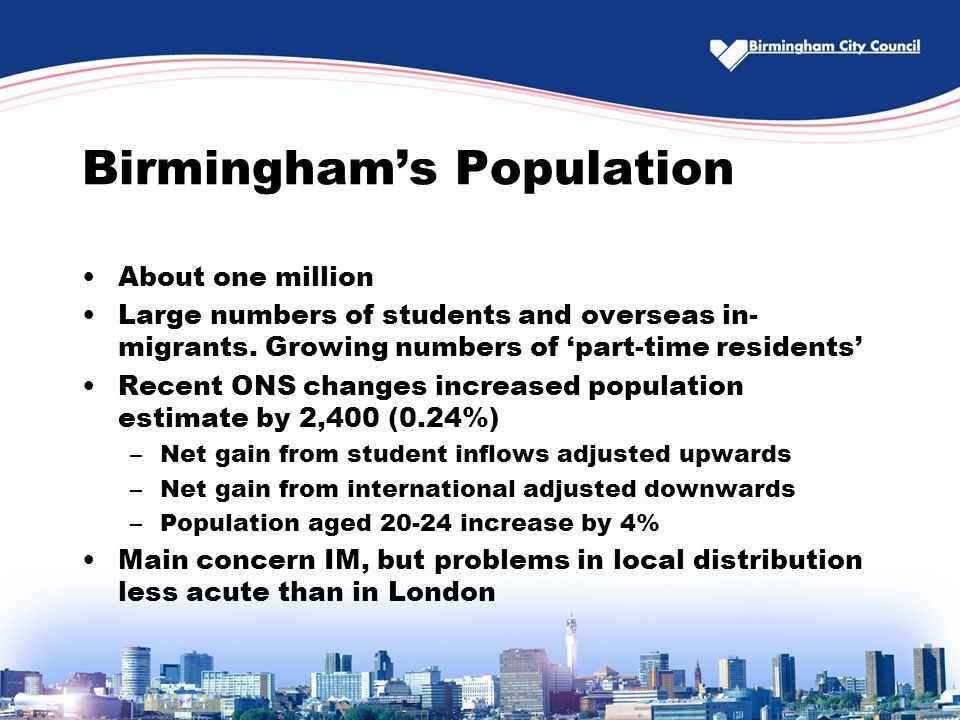 Birmingham's Population About one million Large numbers of students and overseas in- migrants.