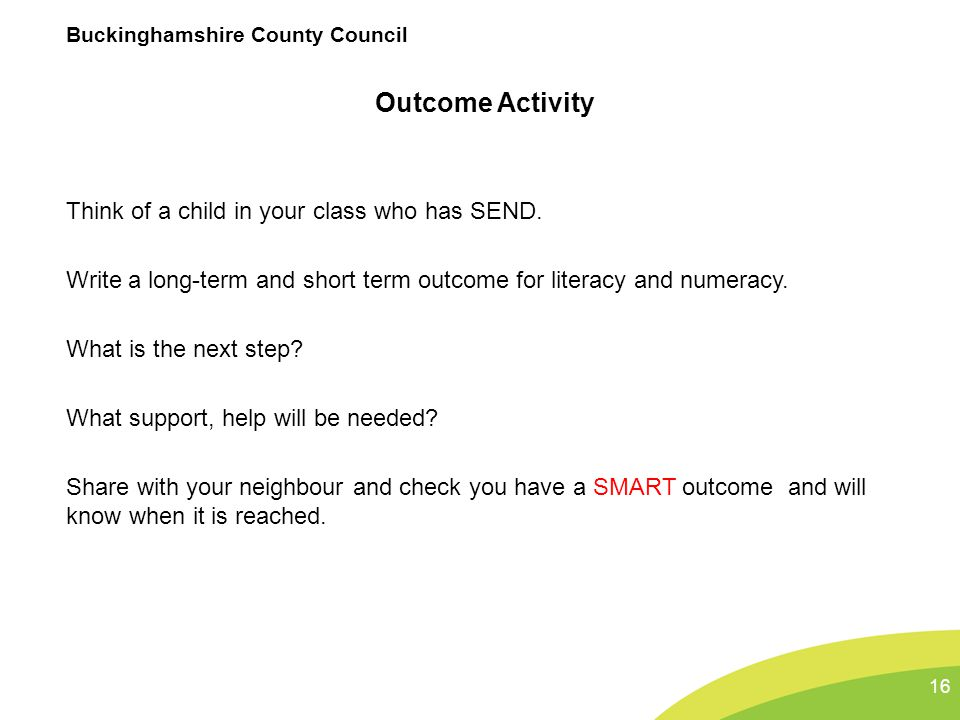 Buckinghamshire County Council Outcome Activity Think of a child in your class who has SEND. Write a long-term and short term outcome for literacy and