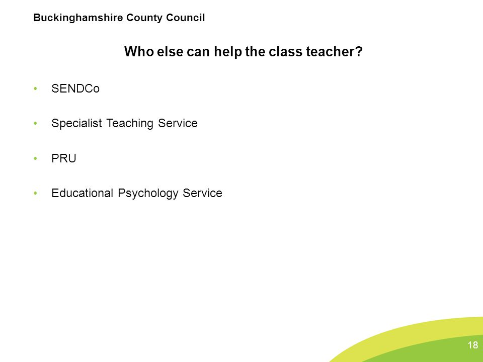 Buckinghamshire County Council Who else can help the class teacher.