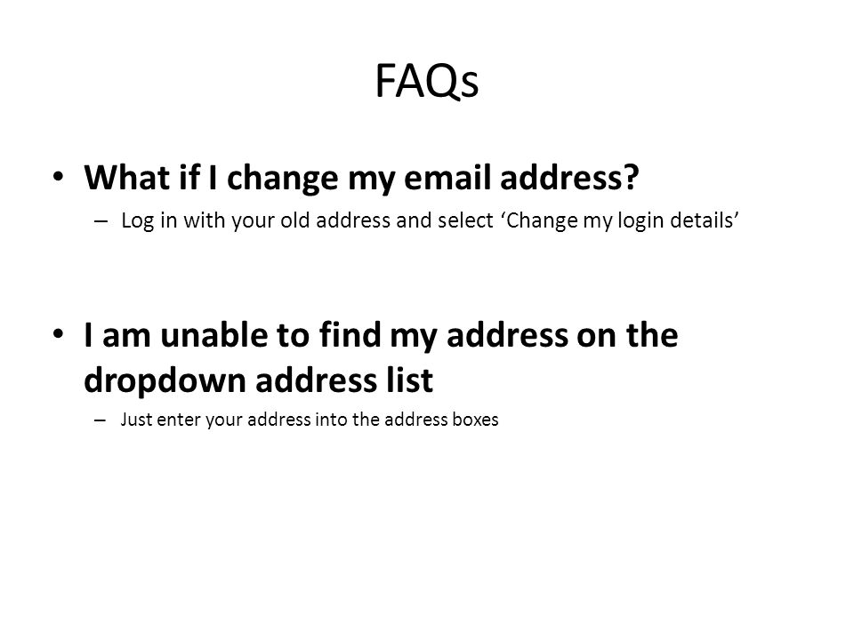 FAQs What if I change my email address.