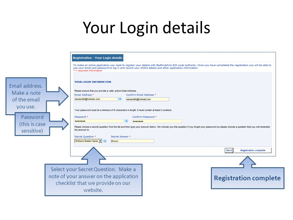Your Login details Email address. Make a note of the email you use.