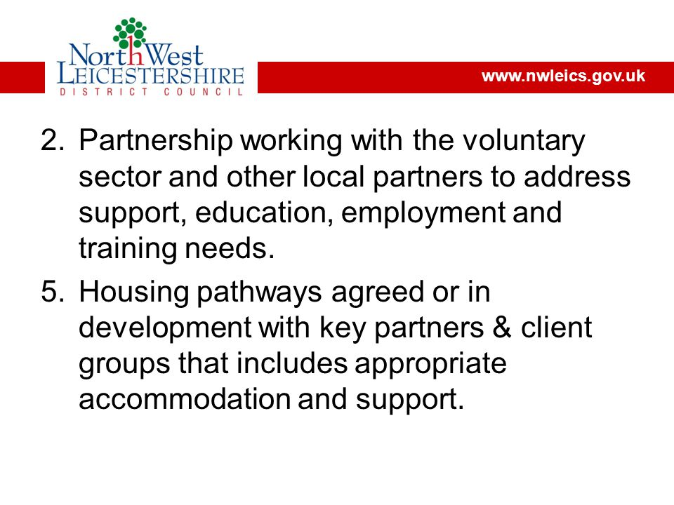 2.Partnership working with the voluntary sector and other local partners to address support, education, employment and training needs.