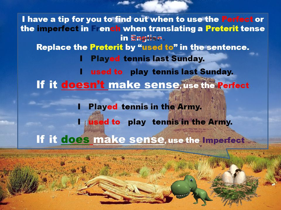 "Translating the Preterit tense (I played) can be challenging in French If the action was a ""one off"", for instance, IPlayedtennis last Sunday. J'aijou"