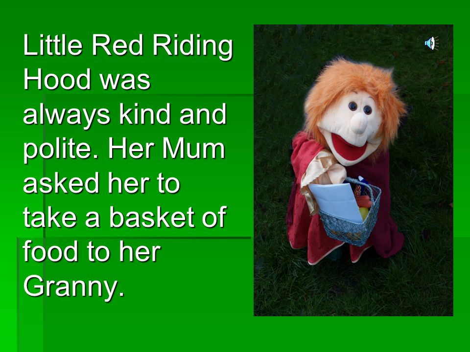 Little Red Riding Hood was always kind and polite.