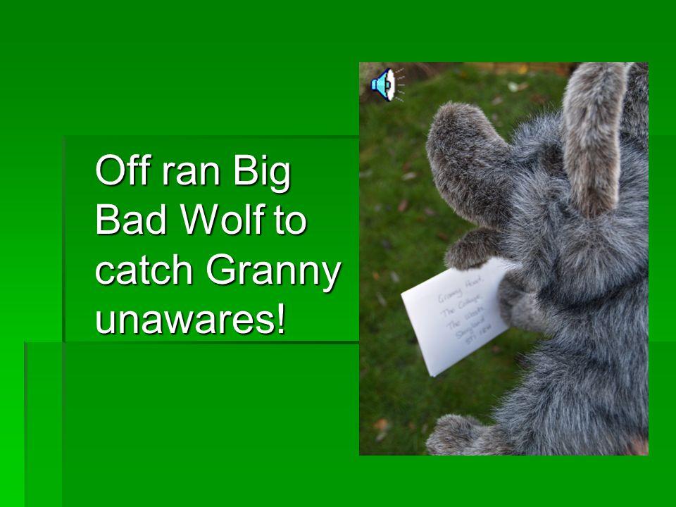 Off ran Big Bad Wolf to catch Granny unawares!