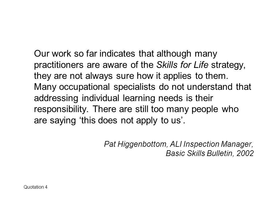 Our work so far indicates that although many practitioners are aware of the Skills for Life strategy, they are not always sure how it applies to them.