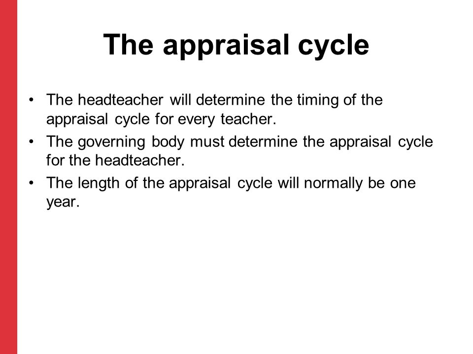 The appraisal cycle Reviewing Planning Self-reflection AppraiserSelf-analysis Review meeting andStrategic analysis Appraisal statement appraiseeSetting objectives Agreeing continuous professional development (CPD) Monitoring Informal in-year reviews Teaching observation Other agreed sources of evidence appropriate to the teacher's role