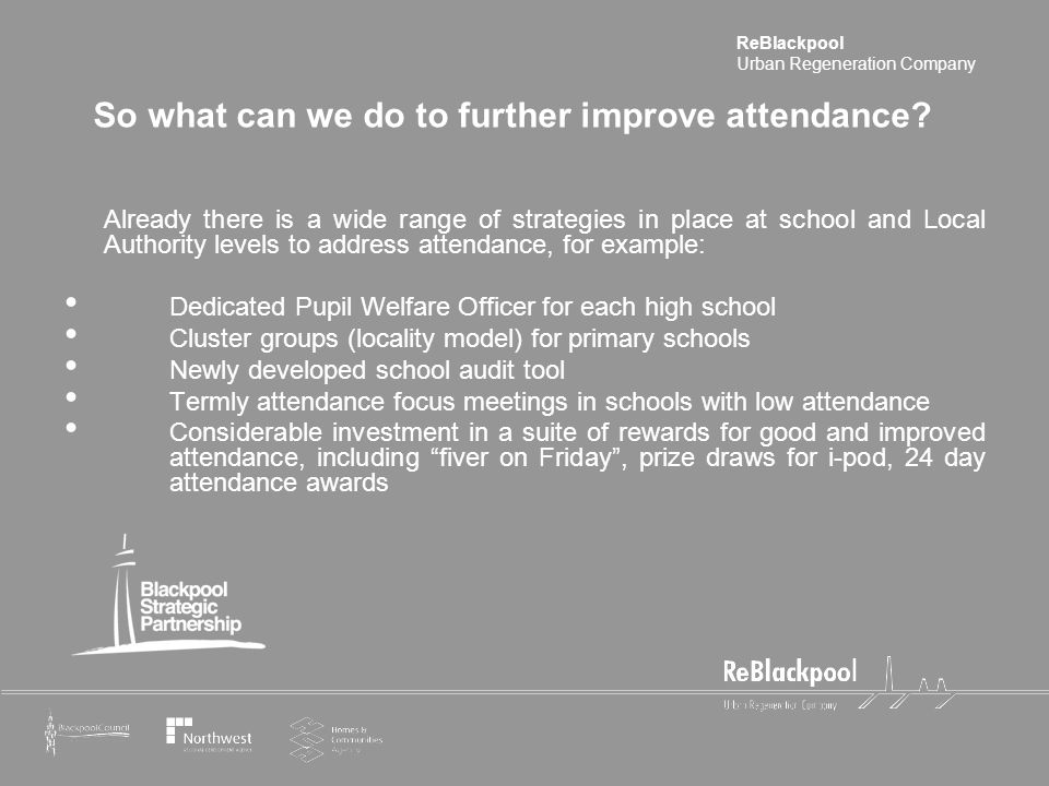 ReBlackpool Urban Regeneration Company So what can we do to further improve attendance.