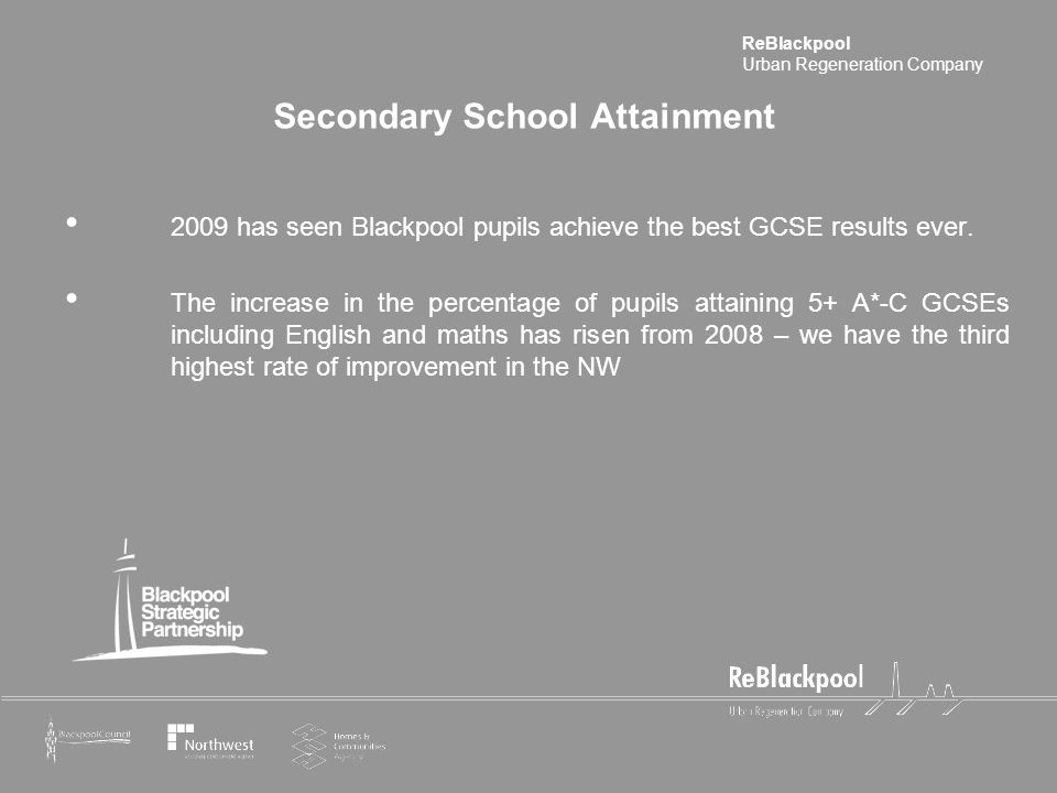 ReBlackpool Urban Regeneration Company 2009 has seen Blackpool pupils achieve the best GCSE results ever. The increase in the percentage of pupils att