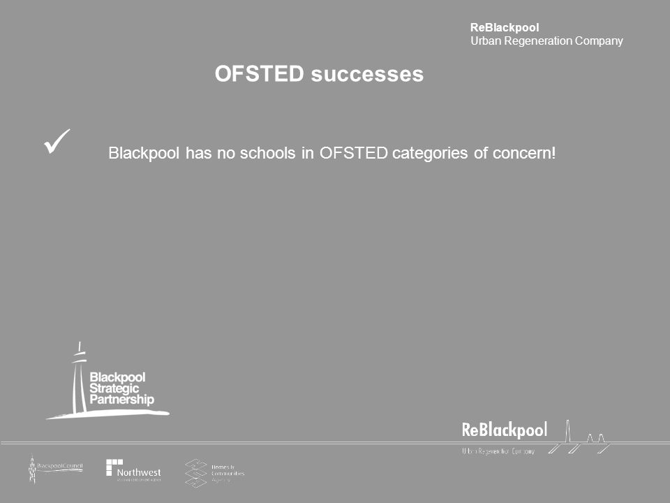 ReBlackpool Urban Regeneration Company Blackpool has no schools in OFSTED categories of concern! OFSTED successes