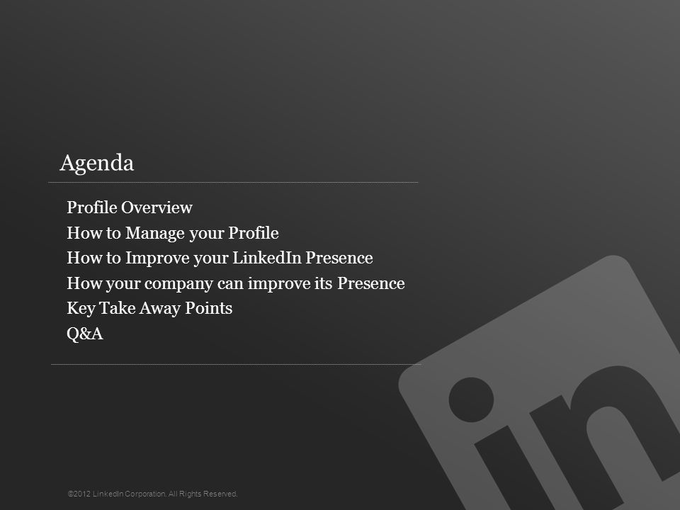 Profile Overview How to Manage your Profile How to Improve your LinkedIn Presence How your company can improve its Presence Key Take Away Points Q&A Agenda