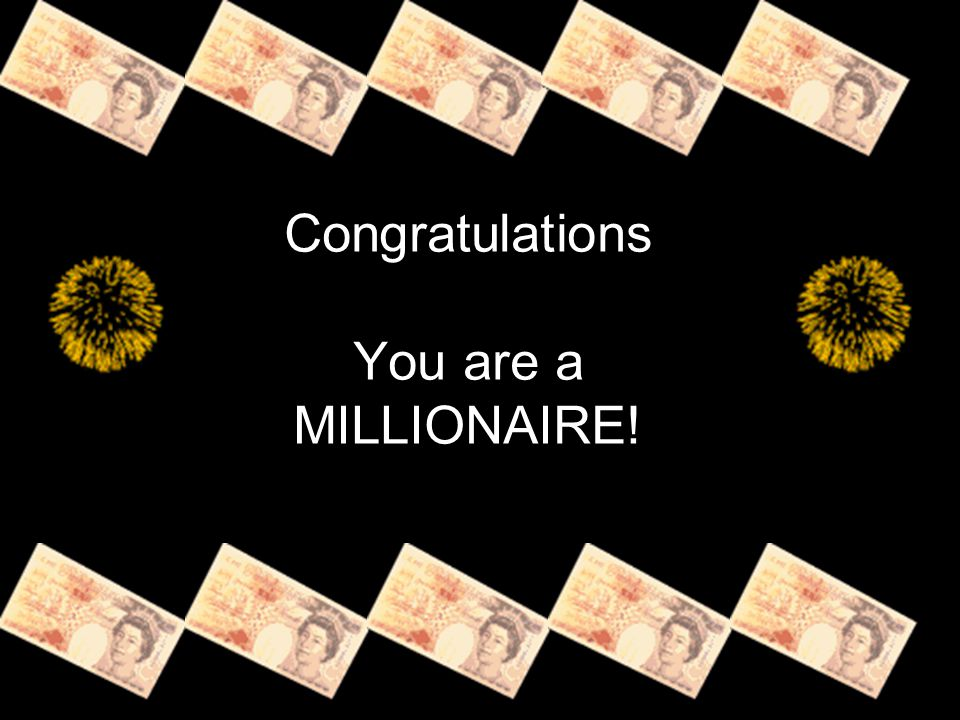 Congratulations You are a MILLIONAIRE!