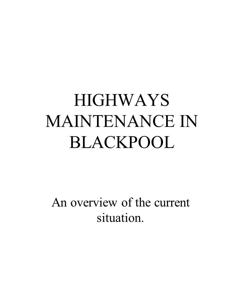HIGHWAYS MAINTENANCE IN BLACKPOOL An overview of the current situation.
