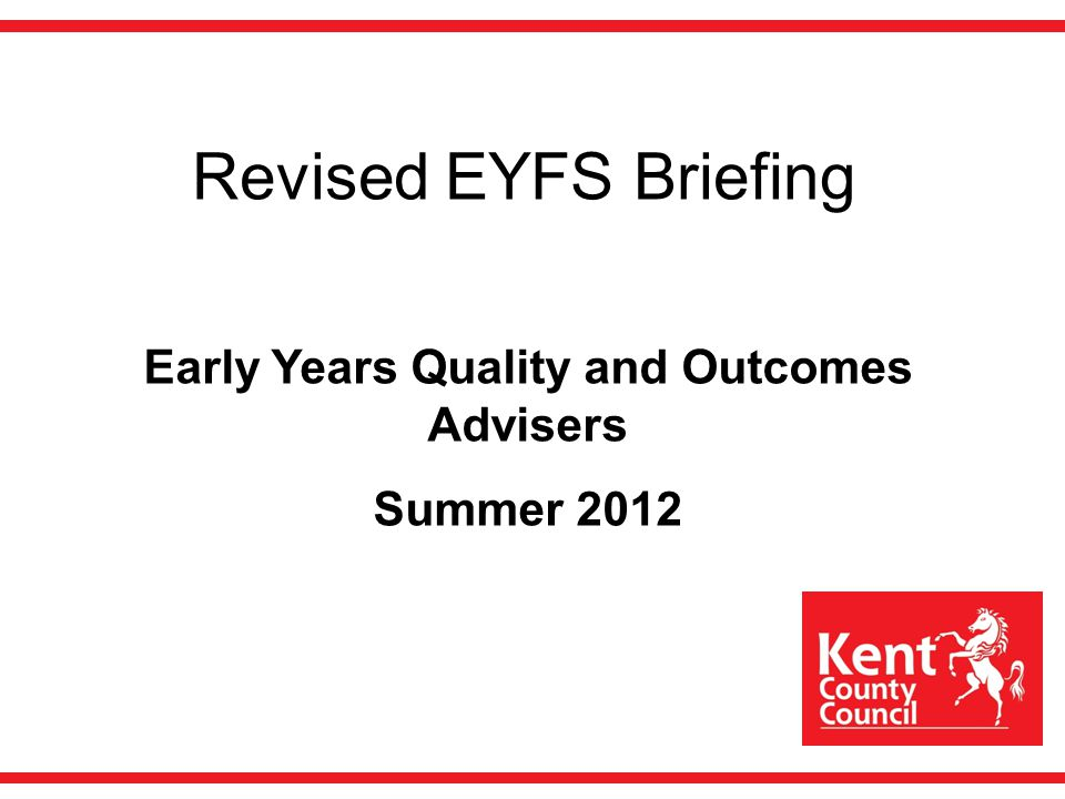 Revised EYFS Briefing Early Years Quality and Outcomes Advisers Summer 2012