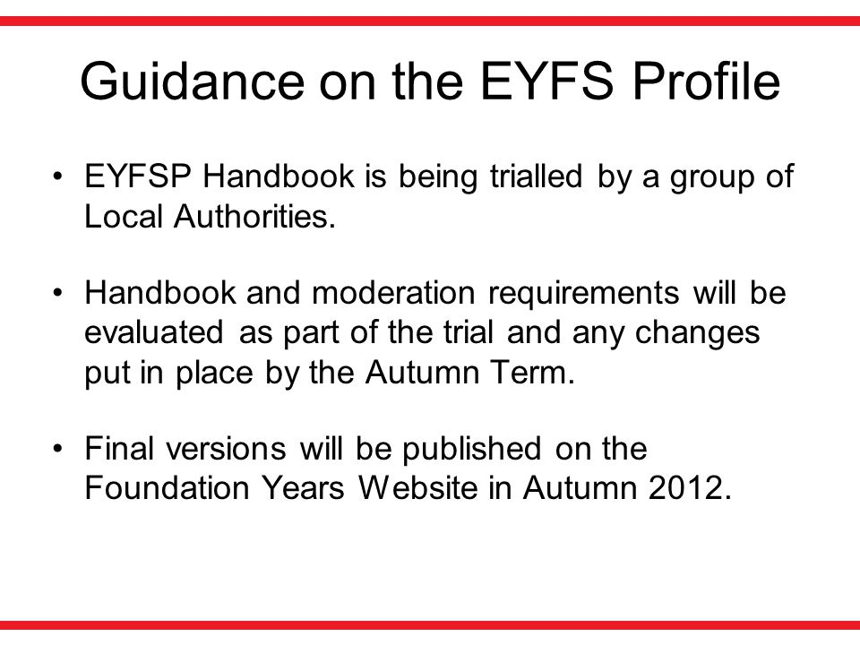 Guidance on the EYFS Profile EYFSP Handbook is being trialled by a group of Local Authorities. Handbook and moderation requirements will be evaluated