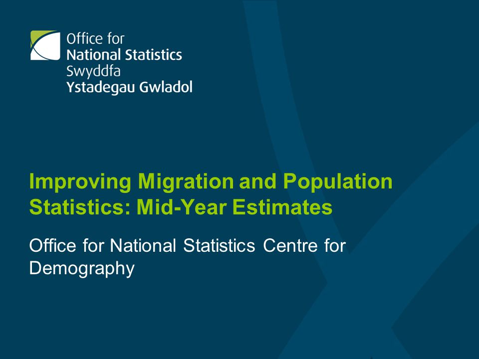 Improving Migration and Population Statistics: Mid-Year Estimates Office for National Statistics Centre for Demography