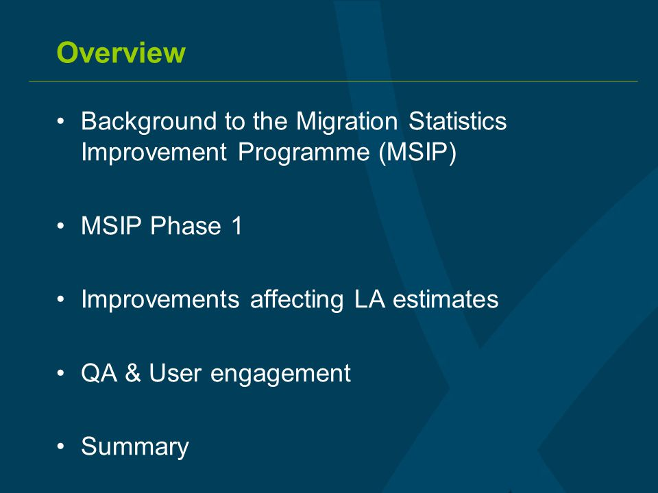 Overview Background to the Migration Statistics Improvement Programme (MSIP) MSIP Phase 1 Improvements affecting LA estimates QA & User engagement Summary