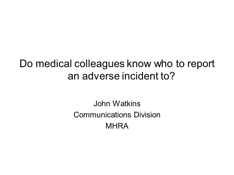 Do medical colleagues know who to report an adverse incident to.