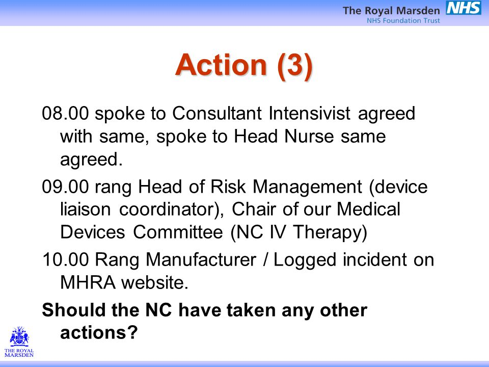 Action (3) 08.00 spoke to Consultant Intensivist agreed with same, spoke to Head Nurse same agreed.