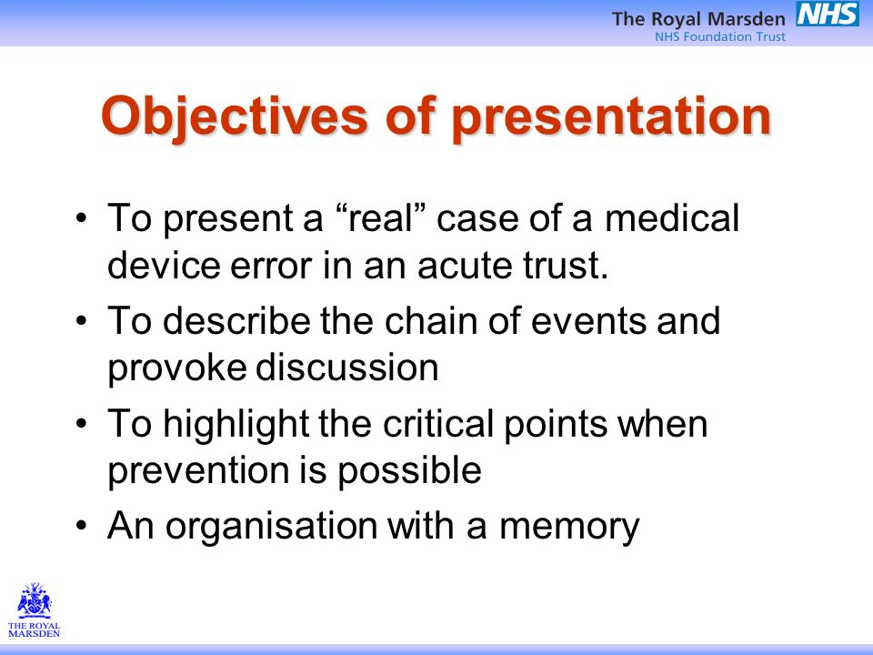 Objectives of presentation To present a real case of a medical device error in an acute trust.
